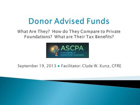 September 19, 2013 ● Facilitator: Clyde W. Kunz, CFRE are.