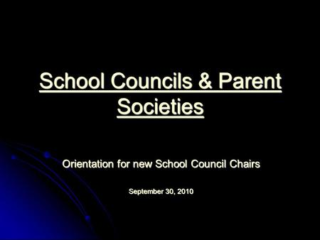 School Councils & Parent Societies Orientation for new School Council Chairs September 30, 2010.