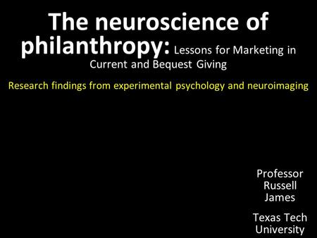The neuroscience of philanthropy: Lessons for <strong>Marketing</strong> in Current and Bequest Giving Research findings from experimental psychology and neuroimaging Professor.