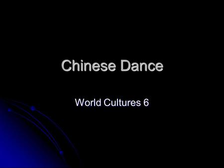 Chinese Dance World Cultures 6. Dance Terms Space – the amount of room that is available for a dancer to use Space – the amount of room that is available.