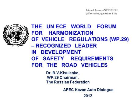 Informal document WP.29-157-03 (157th session, agenda item 8.11) THE UN ECE WORLD FORUM FOR HARMONIZATION OF VEHICLE REGULATIONS (WP.29) – RECOGNIZED LEADER.