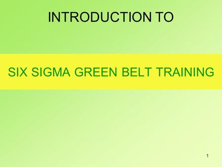 1 SIX SIGMA GREEN BELT TRAINING INTRODUCTION TO. 2 Six Sigma has evolved over the last two decades and so has its definition. Six Sigma has literal, conceptual,