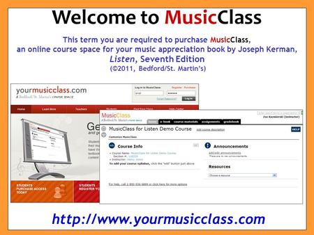 This term you are required to purchase MusicClass, an online course space for your music appreciation book by Joseph Kerman, Listen, Seventh Edition (©2011,