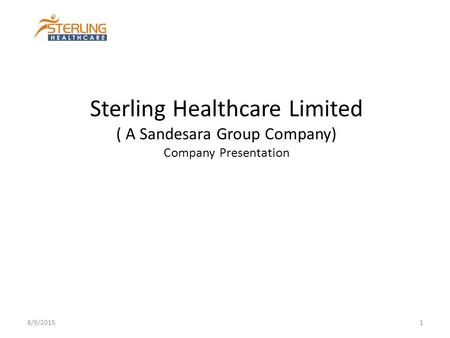 Sterling Healthcare Limited ( A Sandesara Group Company) Company Presentation 4/19/2017.
