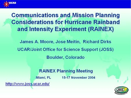 RAINEX Real time Communications Overview NCAR, NOAA, Rest of the World Operational Products Satellite Imagery Model Products Surface Observations RECON.