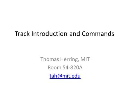 Track Introduction and Commands Thomas Herring, MIT Room 54-820A