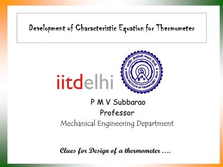 Development of Characteristic Equation for Thermometer P M V Subbarao Professor Mechanical Engineering Department Clues for Design of a thermometer ….