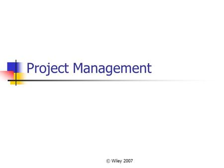 Project Management © Wiley 2007.