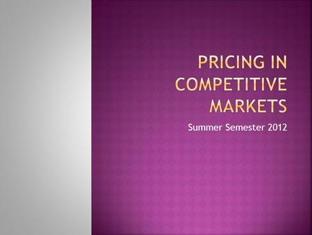 Summer Semester 2012.  Objective of a firm in a competitive market is to maximize profit.  Profit is equal to total revenue minus total cost of production.