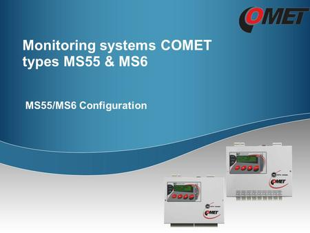 Monitoring systems COMET types MS55 & MS6 MS55/MS6 Configuration.