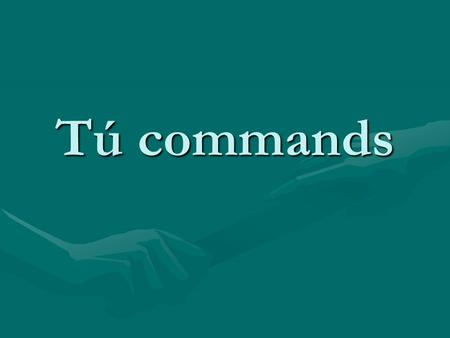 "Tú commands. Explanation A command is an order: ""Shut up,"" ""Sit down,"" ""Bring me some chocolate,"" etc. What you're learning here is how to tell a friend."