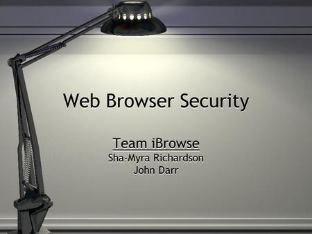 Web Browser Security Team iBrowse Sha-Myra Richardson John Darr.