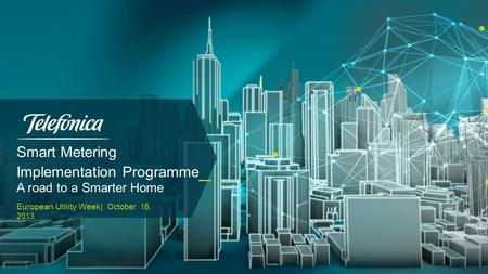 Smart Metering Implementation Programme _ A road to a Smarter Home European Utility Week| October 16, 2013.