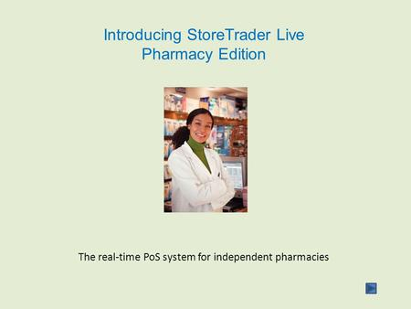 Introducing StoreTrader Live Pharmacy Edition The real-time PoS system for independent pharmacies.