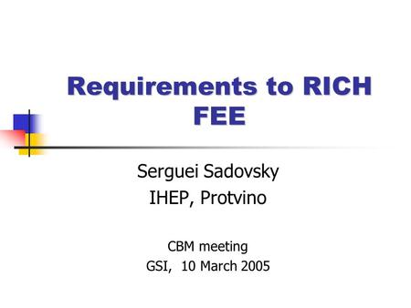 Requirements to RICH FEE Serguei Sadovsky IHEP, Protvino CBM meeting GSI, 10 March 2005.
