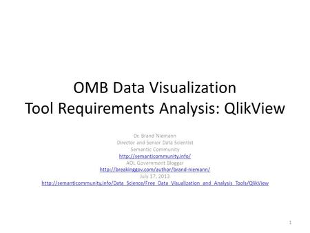 OMB Data Visualization Tool Requirements Analysis: QlikView Dr. Brand Niemann Director and Senior Data Scientist Semantic Community