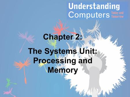 The Systems Unit: Processing and Memory