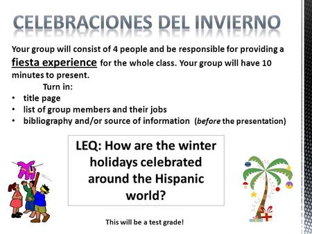 Your group will consist of 4 people and be responsible for providing a fiesta experience for the whole class. Your group will have 10 minutes to present.