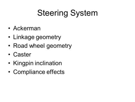 Steering System Ackerman Linkage geometry Road wheel geometry Caster