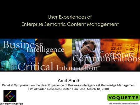 User Experiences of Enterprise Semantic Content Management Amit Sheth Panel at Symposium on the User Experience of Business Intelligence & Knowledge Management,