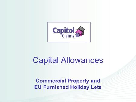 Capital Allowances Commercial Property and EU Furnished Holiday Lets.