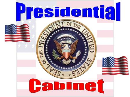 History of…… The tradition of the Cabinet dates back to the beginnings of the Presidency itself. One of the principal purposes of the Cabinet (drawn from.