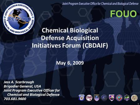 For Official Use Only (FOUO) Joint Program Executive Office for Chemical and Biological Defense Chemical Biological Defense Acquisition Initiatives Forum.