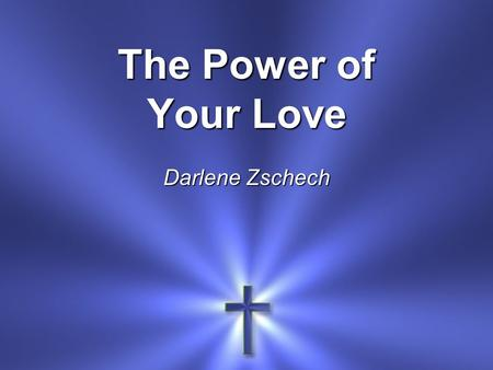 The Power of Your Love Darlene Zschech