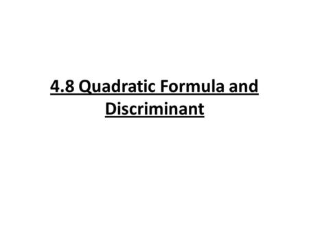 4.8 Quadratic Formula and Discriminant. Quadratic Formula Formula: x = -b ± √(b 2 – 4ac) 2a This formula can be used to solve any quadratic equation.