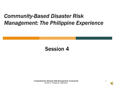 Comprehensive Disaster Risk Management Framework Module 2: Philippines Application Community-Based Disaster Risk Management: The Philippine Experience.