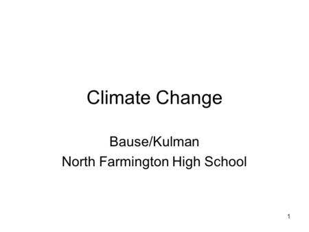 1 Climate Change Bause/Kulman North Farmington High School.