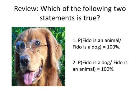 Review: Which of the following two statements is true?