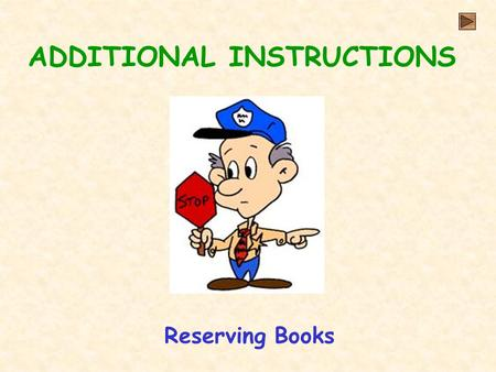 ADDITIONAL INSTRUCTIONS Reserving Books. Initial Notes for reserving books instructions - click here for checking status of reserve - click here NOTE.