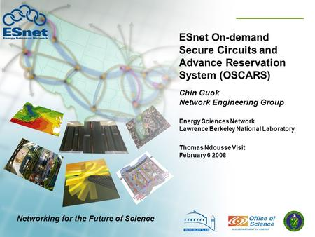 ESnet On-demand Secure Circuits and Advance Reservation System (OSCARS) Chin Guok Network Engineering Group Thomas Ndousse Visit February 6 2008 Energy.