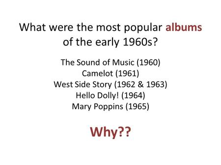 What were the most popular albums of the early 1960s? The Sound of Music (1960) Camelot (1961) West Side Story (1962 & 1963) Hello Dolly! (1964) Mary Poppins.
