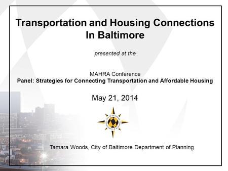 Transportation and Housing Connections In Baltimore presented at the MAHRA Conference Panel: Strategies for Connecting Transportation and Affordable Housing.