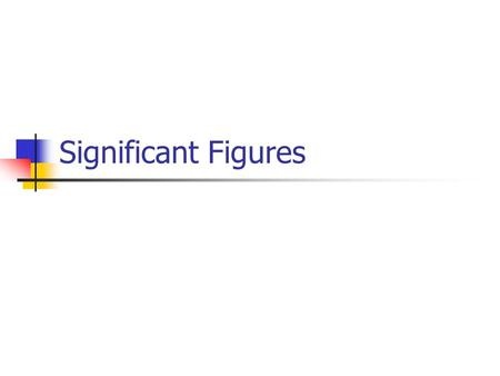 Significant Figures. Significant Figures Notes – Physical Science 1. Significant figures apply to measured values. They are significant to the measurement.