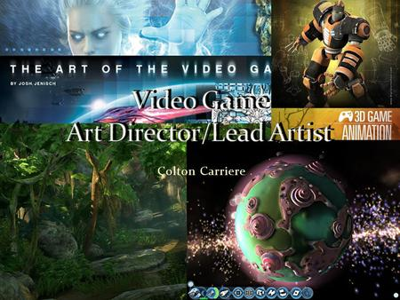 Colton Carriere. The job that I have taken an interest in is a Video Game Art Director. Art Directors in the video gaming industry are responsible for.