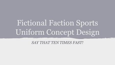 Fictional Faction Sports Uniform Concept Design SAY THAT TEN TIMES FAST!