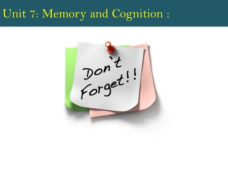 Unit 7: Memory and Cognition :. Episodic Memory: When we remember a specific event that occurred in our lives, we call it an episodic memory This might.