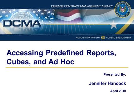 Accessing Predefined Reports, Cubes, and Ad Hoc Presented By: Jennifer Hancock April 2010.