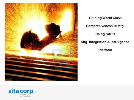 Gaining World Class Competitiveness In Mfg. Using SAP's Mfg. Integration & Intelligence Platform.