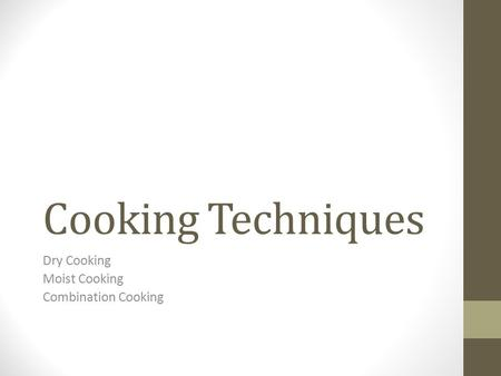 Cooking Techniques Dry Cooking Moist Cooking Combination Cooking.