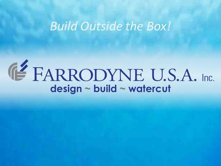 Design ~ build ~ watercut Build Outside the Box!.