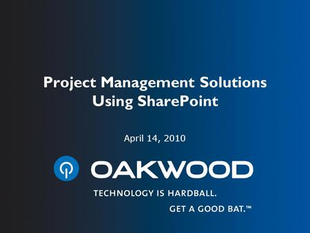 Project Management Solutions Using SharePoint April 14, 2010.