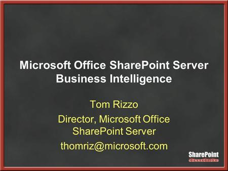 Microsoft Office SharePoint Server Business Intelligence Tom Rizzo Director, Microsoft Office SharePoint Server