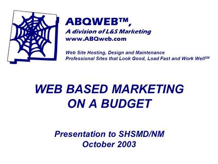 ABQWEB™, A division of L&S Marketing www.ABQweb.com Web Site Hosting, Design and Maintenance Professional Sites that Look Good, Load Fast and Work Well.