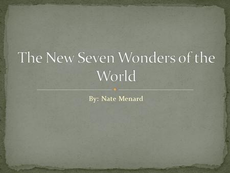 By: Nate Menard. 7th grade Social Studies Lesson After viewing the power point on the new seven wonders of the world, students will be able to compare.