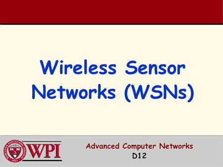 Wireless Sensor Networks (WSNs) Advanced Computer Networks D12.