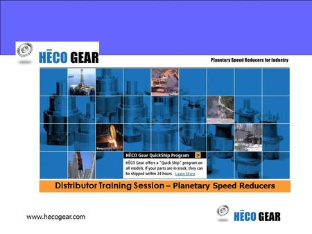 Www.hecogear.com Distributor Training Session – Planetary Speed Reducers.